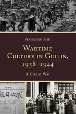 Wartime Culture in Guilin, 1938-1944 : A City at War: By Zhu, Pingchao