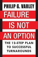 Failure Is Not An Option: The 12-Step Plan to Successful Turnarounds-ExLibrary