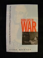Radio Goes To War: The Cultural Politics of Propaganda During WWII/Gerd Horten