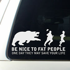 Be Nice To Fat People one day they may save your life funny car decal sticker
