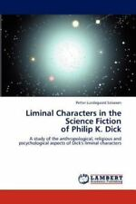 Liminal Characters In The Science Fiction  Of Philip K. Dick: A Study Of The ...