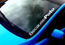 Because Polo ANY COLOUR Windscreen Sticker GTI VW TDI EUR Sport Car Vinyl Decal