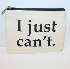 """FUNNY NEW I JUST CAN'T 8"""" x 7"""" MAKEUP COSMETIC ACCESSORIES ZIPPERED ZIP UP BAG"""