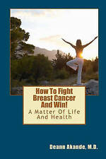NEW How To Fight Breast Cancer And Win!: A Matter Of Life And Health