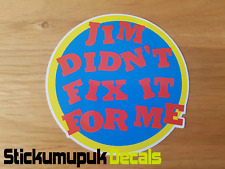 Jim Didn't Fix it For Me Funny Car, Van, Motorcycle or Laptop Sticker / Decal