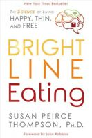 Bright Line Eating : The Science of Living Happy, Thin, and Free, Hardcover b...