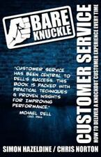 Bare Knuckle Customer Service : How to Deliver a Knockout Customer Experience...