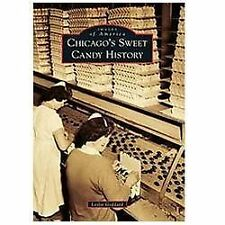 Images of America: Chicago's Sweet Candy History by Leslie Goddard (2012,...