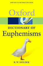 A DICTIONARY OF EUPHEMISMS: HOW TO SAY WHAT YOU MEAN., Holder, R. W., Used; Very