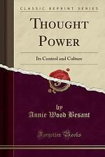 Thought Power Its Control and Culture (Classic Reprint) by Annie Wood Besant...