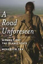 Road Unforeseen : Women Fight the Islamic State by Meredith Tax (2016,...