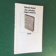 Bohumil HRABAL - UNA SOLITUDINE TROPPO RUMOROSA Einaudi Nuovi Coralli/441 (1996)