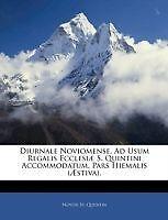 Diurnale noviomense. AD USUM Regalis ecclesiæ S. QUINTINI accommodatum. PARS HI