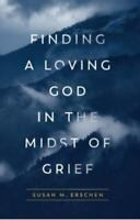 Finding a Loving God in the Midst of Grief by Susan M Erschen , Paperback
