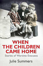 When the Children Came Home: Stories of Wartime Evacuees, By Summers, Julie,in U
