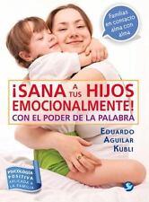 ¡Sana a tus hijos emocionalmente!: Con el poder de la palabra (Spanish-ExLibrary
