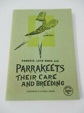 Parrots, Love Birds & PARRAKEETS Care & Breeding with Color Illustrations, 1950s