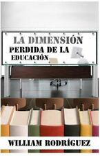 La Dimension Perdida de la Educacion by William Rodriguez (2015, Paperback)