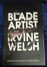 THE BLADE ARTIST by IRVINE WELSH P/B 2016 PROOF COPY JONATHAN CAPE UK POST £3.25