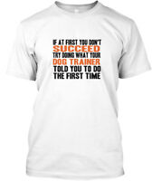 Listen To Your Dog Trainer - If At First You Don't Hanes Tagless Tee T-Shirt