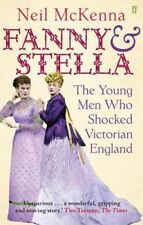 Fanny and Stella: The Young Men Who Shocked Victorian England by Neil McKenna...