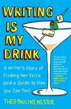 Writing Is My Drink: A Writers Story of Finding Her Voice (and a Guide to How Y