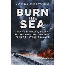 Burn the Sea: Flame Warfare, Black Propaganda and the Nazi Plan to Invade...