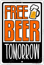 """Free Beer Tomorrow 8"""" x 12"""" Aluminum Sign Made in the USA - For Beer Lovers!"""