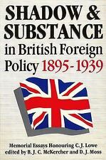 Shadow and Substance in British Foreign Policy 1895-1939: Memorial Essays honori