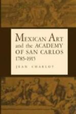Mexican Art And The Academy Of San Carlos, 1785-1915: By Jean Charlot