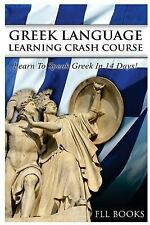 Greek Language Learning Crash Course : Learn to Speak Greek in 14 Days! by F....
