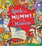 Spot the... Mummy in the Museum by Joelle Dreidemy 9781784930417