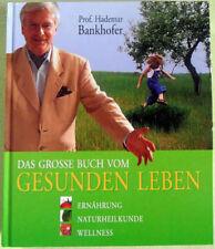 Das große Buch vom gesunden Leben-Ernährung Naturheilkunde Wellness, H.Bankhofer