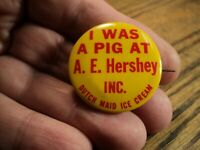 Vintage Advertising Pin  I Was A Pig At A E Hershey Inc  Dutch Maid Ice Cream