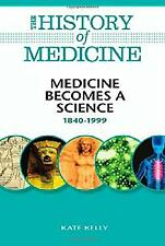 Medicine Becomes a Science, 1840-1999 Hardcover Kate Kelly