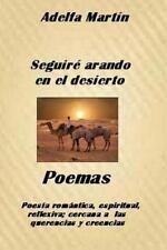 Seguire Arando en el Desierto : Poemas Romanticos, Espirituales by Adelfa...