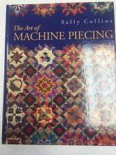 The Art of Machine Piecing by Sally Collins