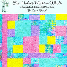 NEW BOOK: Six Halves Make A Whole: Quilt Starting with 6 Half Yard Cuts