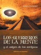 Los Guerreros de la Mente y el Origen de Los Antiguos by Karin Pickard (2014,...