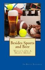 Besides Sports and Beer: What's on a Man's Mind by Bowman Hallagan and Nate...