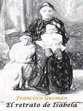 El Retrato de Isabela by Francisco Guzmán (2014, Hardcover)