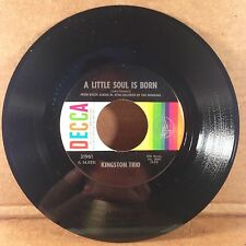 THE KINGSTON TRIO-A LITTLE SOUL IS BORN/THE SPINNIN' OF THE WORLD DECCA 45 VG++