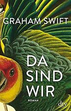 Da sind wir: Roman von Swift, Graham | Buch | Zustand sehr gut