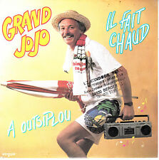 "7"" 45 TOURS FRANCE GRAND JOJO ""Il Fait Chaud / A Outsiplou"" 1984"