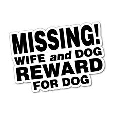 MISSING WIFE AND DOG REWARD FOR DOG! Sticker Decal Funny Vinyl Car Bumper #5895E