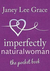 Imperfectly Natural Woman: The Pocket Book by Janey Lee Grace (Hardcover, 2009)