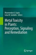Metal Toxicity in Plants : Perception, Signaling and Remediation (2011,...
