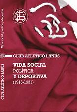 Club LANUS Vida social, política y deportiva (1915 -1931) Soccer Book Argentina