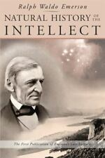 Natural History of the Intellect : The Last Lectures of Ralph Waldo Emerson, ...