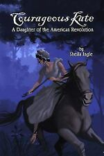 Courageous Kate : A Daughter of the American Revolution by Sheila Ingle...